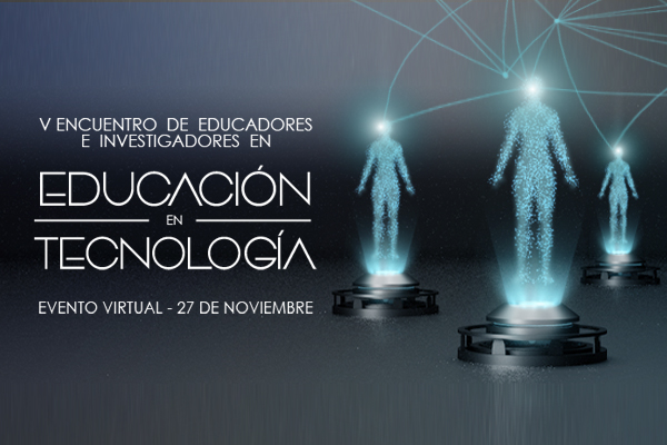 Inscríbete y participa en el Encuentro de Educadores e Investigadores en Educación en Tecnología
